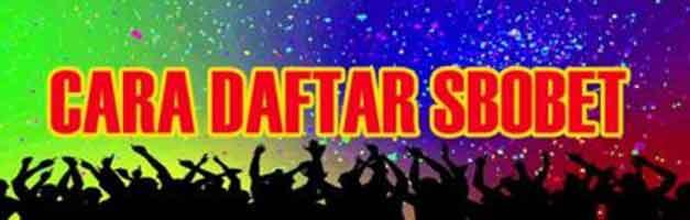 CARA DAFTAR SBOBET. - CARA DAFTAR SBOBET MUDAH DAN GRATIS VERSI ON THE SPOT